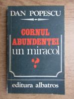 Anticariat: Dan Popescu - Cornul abundentei. Un miracol?
