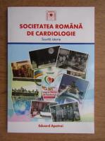 Eduard Apetrei - Societatea romana de cardiologie. Scurta istorie
