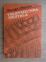 Anticariat: Gheorghe I. Mitrofan - Televiziunea digitala