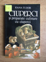Anticariat: Ioana Tudor - Ciuperci si preparate culinare cu ciuperci