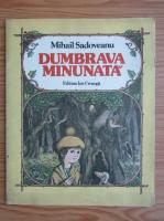 Mihail Sadoveanu - Dumbrava minunata (ilustratii Vasile Olac)