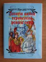 Anticariat: Robin James - Istoria Antica repovestita pentru copii