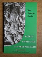 Anticariat: Roy Eugene Davis - Bazele spirituale ale prosperitatii