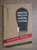 A. P. Scetinin - Combaterea parazitiilor in radiofonie si in televiziune