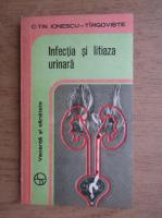 Anticariat: C. Ionescu Tirgoviste - Infectia si litiaza urinara