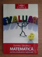 Dumitru Savulescu -  Matematica pentru evaluarea nationala (2012)