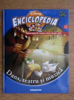 Anticariat: Enciclopedia Disney. Descopera lumea distrandu-te! Dans, teatru si muzica