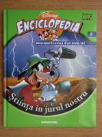 Anticariat: Enciclopedia Disney. Descopera lumea distrandu-te! Stiinta in jurul nostru
