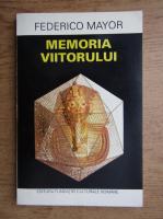Anticariat: Federico Mayor - Memoria viitorului