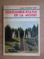 Anticariat: Florian Tuca - Coloanele statui de la Moisei