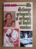 Florin Marcu - Mic dictionar ortografic si ortoepic al limbii romane