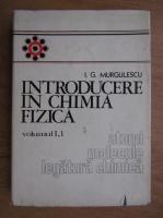 Anticariat: I. G. Murgulescu - Introducere in chimia fizica. Atomi, molecule, legatura chimica (volumul 1, partea 1)