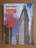 Anticariat: Neagu Udroiu - Pieton prin orasele lumii (volumul 2)