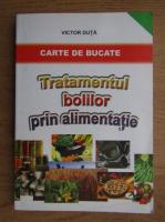 Anticariat: Victor Duta - Tratamentul bolilor prin alimentatie