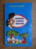 Anticariat: Beatrice Kiseleff - Proverbe, zicatori, ghicitori