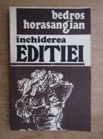 Anticariat: Bedros Horasangian - Inchiderea editiei