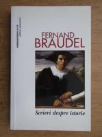 Fernand Braudel - Scrieri despre istorie