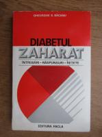Anticariat: Gheorghe S. Bacanu - Diabetul zaharat. Intrebari, raspunsuri, retete alimentare