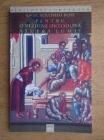 Ieromonah Serafim Rose - Pentru o viziune ortodoxa asupra lumii