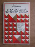 Anticariat: Ion Coman - Etica comunista si conduita militara