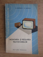 Anticariat: M. Dumitrescu, Mihai Silisteanu - Montarea si reglarea televizoarelor