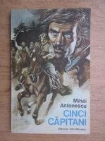 Anticariat: Mihai Antonescu - Cinci capitani
