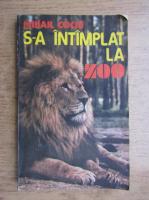 Anticariat: Mihail Cociu - S-a intamplat la zoo