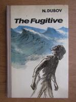 Anticariat: N. Dubov - The fugitive