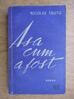 Nicolae Tautu - Asa cum a fost