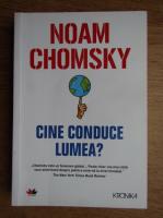 Noam Chomsky - Cine conduce lumea