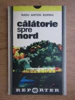 Radu Anton Roman - Calatorie spre nord