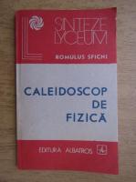 Anticariat: Romulus Sfichi - Caleidoscop de fizica