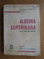 A. Hollinger - Algebra superioara. Clasa a VIII-a secundara (1946)