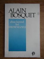 Alain Bosquet - Zbuciumul lui Dumnezeu