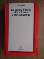 Anticariat: Basil Willey - La cultura inglese del seicento e del settecento