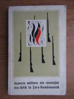 Anticariat: Constantin Cazanisteanu - Aspecte militare ale Revolutiei din 1848 in Tara Romaneasca