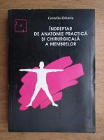 Anticariat: Corneliu Zaharia - Indreptar de anatomie practica si chirurgicala a membrelor
