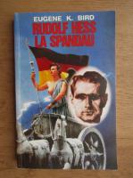 Eugene K. Bird - Rudolf Hess la Spandau
