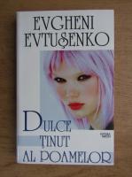 Anticariat: Evgheni Evtusenko - Dulce tinut al poamelor