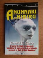 Gerald R. Clark - Anunnaki din Nibiru