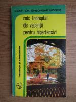 Anticariat: Gheorghe Mogos - Mic indreptar de vacanta pentru hipertensivi