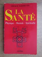 Anticariat: Grace Gassette - La sante physique, mentale, spirituelle