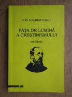 Ion Agarbiceanu - Fata de lumina a crestinismului