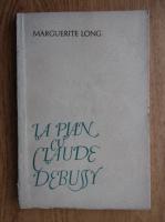 Marguerite Long - La pian cu Claude Debussy