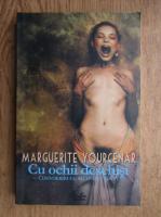 Marguerite Yourcenar - Cu ochii deschisi