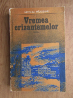 Anticariat: Nicolae Margeanu - Vremea crizantemelor