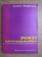Anticariat: Ovidiu Ghidirmic - Poeti neoromantici
