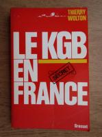 Thierry Wolton - Le KGB en France