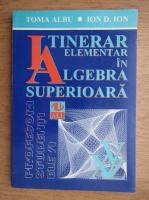 Toma Albu, Ion D. Ion - Intinerar elementar in algebra superioara