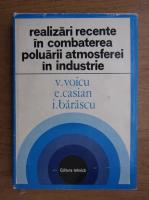Anticariat: V. Voicu - Realizari recente in combaterea poluarii atmosferei in industrie